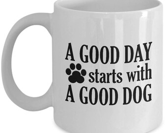 Good Day Starts With a Good Dog Mug Gift for Animal Lover Funny Rescue Dog Pets Coffee Cup