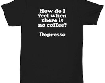 No Coffee Depresso Funny Shirt Gift Sarcastic Grumpy Morning Person Shirts