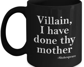 Villain I Have Done Thy Mother Funny Shakespeare Quote Mug Gift Sarcastic Insult Coffee Cup