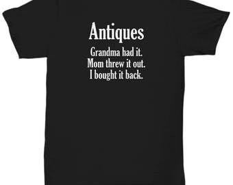 Funny Antiquer Shirt - Antique Lover Grandma Had It - Antiquing Shirts Collector Gift Tshirt