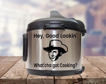 Instant pot Decal, Hey Good Lookin, Hank Williams, pressure cooker, instant pot sticker, vinyl decal,, pressure cooker