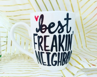 Best Freakin' Neighbor- christmas present- white elephant gift- Coffee mug- Gifts for everyone- Stocking Stuffer- Perfect Gifts- Surprise