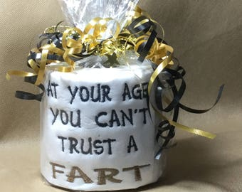 Birthday Gag Gifts At Your Age You Can't Trust a Fart Embroidered Toilet Paper