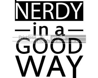 Nerdy In A Good Way, Quote Art Print, Typographic Poster Print ,Nerdy Gift ,Word Art Print, Dorm Decor, Geek Art, Bedroom Poster Art Print