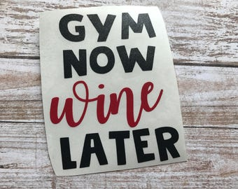 Gym Now Wine Later Vinyl Decal Car Laptop Wine Glass Sticker