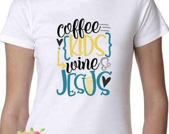 Coffee, Kids, Wine, Jesus, Mom shirt, Gift for Mom, Mom tee, Coffee loving mom, Wine loving mom, Jesus loving mom, Mother's Day gift
