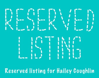 Reserved listing for Hailey Coughlin