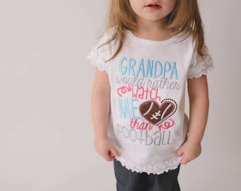 Grandpa would rather watch me than football--Baby or Girls Football Shirt Sizes 3 Months to XL 14-- Girls Football Shirt -- Any colors