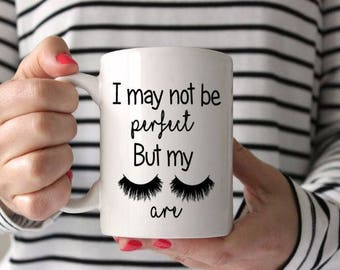 I may not be perfect but my lashes are mug perfect best friend gift, christmas gift, lashes lover gift