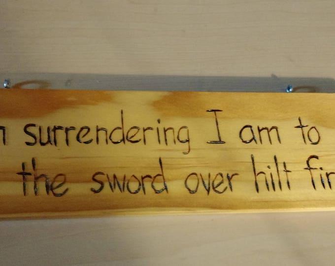 Hand-Burned Wooden Sign - Surrender Hilt First