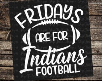 Fridays are for Indians Football (other teams avail upon request) SVG, JPG, PNG, Studio.3 File for Silhouette, Cameo, Cricut