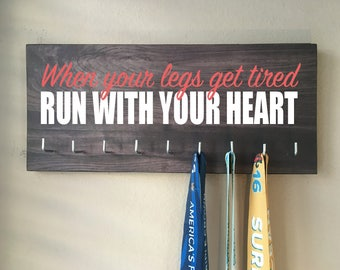 Race Medal Holder - When your legs get tired RUN with your HEART