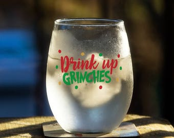 Funny Holiday Gift for Him or Her, Drink Up Grinches, Christmas Wine Glass, Stemless Stemmed Beer Pilsner, Gift for Mom Dad Sister Brother