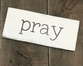 pray sign- Farmhouse sign on Reclaimed wood, small word sign, inspirational sign