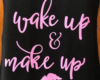 Wake Up & Make Up - Made To Order