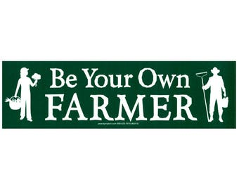 Be Your Own Farmer - Organic Farming Bumper Sticker / Decal or Magnet