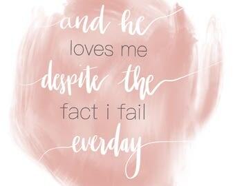 He Loves Me Despite The Fact I Fail Everday Print