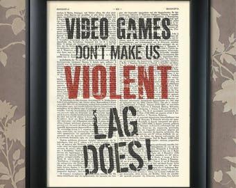 Video Games, don't make us violent, Lag does, Nerd Humor, Geek Print, Geek Art, Nerd Print, Nerd Art, College Dorm Decor, Geek Humor,Geekery
