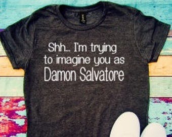 Shh I'm trying to imagine you as Damon Salvatore, Vampire diaries, tmblr shirt, Ian