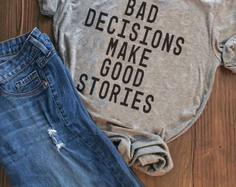 Funny t-shirt, funny t shirt, funny shirts, gifts for mom, Bad Decisions Make Good Stories, graphic tee, mother's day gift, gift for wife