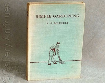 Vintage Simple Gardening Second Edition Illustrated Hardback Book by A J Macself Published c.1940's (ref: D130810SG)