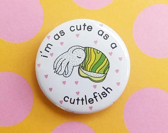 i'm as a cute as a cuttlefish - 38mm badge - badges - pin - pins - cuttlefish badge - fish badge - cute badge - stocking filler