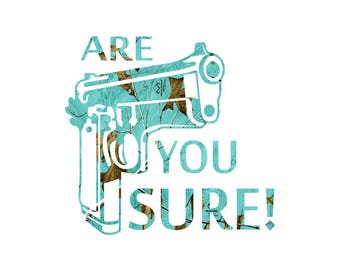 Are you sure ?  Gun  Teal Camo decal
