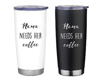 Mama Needs Her Coffee- Mama Coffee Cup- Mom Coffee Cup- Momma Needs Coffee- Funny Mom Coffee Cup- Coffee Tumbler-  Travel Cup- Insulated