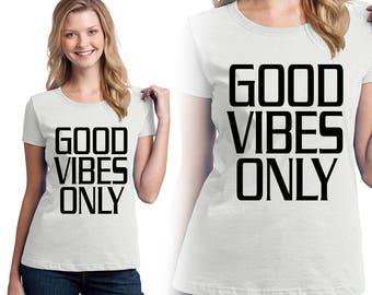 Good vibes only, Shirt, T-Shirts, Tees, Girl Shirt, Funny Shirt, Gift For her, Gift For Him,  Custom Shirt, Heat Transfer Vinyl