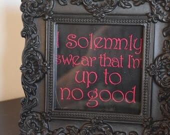 Harry Potter quote framed embroidery. I solemnly swear that I am up to no good.