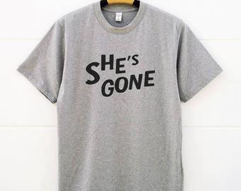 She's Gone Tee Shirts. Funny Tshirts Slogan Shirts Cool Tshirts Graphic Tees Shirt Women Shirt Men Tee Shirts Girl Tshirts Ladies Funny Tees