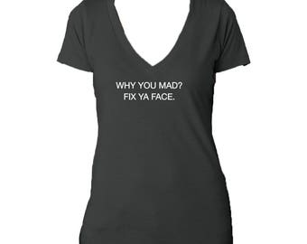 Why You Mad? Fix Ya Face - Women's V neck Top
