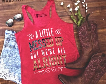 A Little Messed Up But We're All Alright Women's Tank in Various Colors XS-4XL / Country Music Tank // Country Concert Tank // Country Music