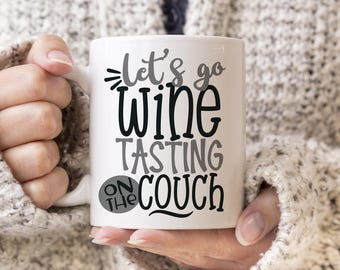 Let's Go Wine Tasting on the Couch Coffee Mug - Wine Coffee Cup - Funny Mug - Funny Wine Mug - Gift for Wine Lover
