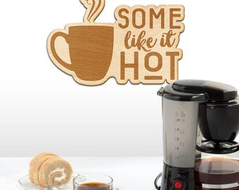 Some Like It Hot Wood Engraved Sign - Coffee, Coffee decor, Coffee Lover, Gift for wife, anniversary gift, coffee bar sign, funny coffee art