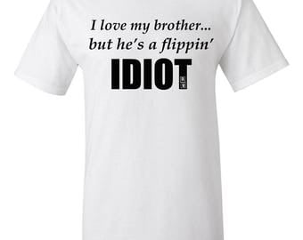 I love my brother...but he's a flippin idiot shirt, idiot brother funny shirt