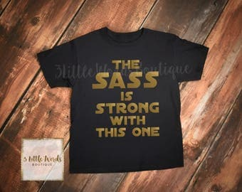 The Sass Is Strong With This One Star Wars Shirt | Star Wars Kid's Shirt | Star Wars Gift | The Force is Strong With This One