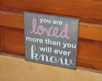 You are Loved more than you will Ever Know Baby's Room Art, Nursery Decor Painting. Custom - Hand Painted 1-sided sign - Options Available!!