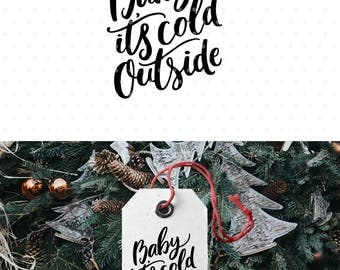 Baby its cold outside, Christmas SVG file, Christmas clipart, Christmas SVG, Printable wall art, Hand lettered svg, Christmas quote,