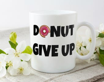 Donut Give Up - Sarcastic Motivational Saying  Donuts Coffee Tea Mug