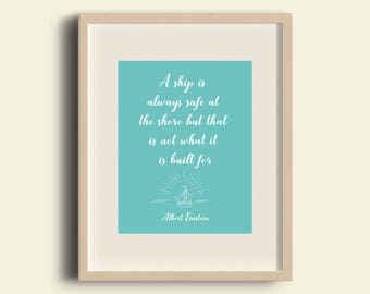 A ship is always safe at the shore but that is not what it is built for, Albert Einstein Nautical, Blue Quote Print Instant Download Print