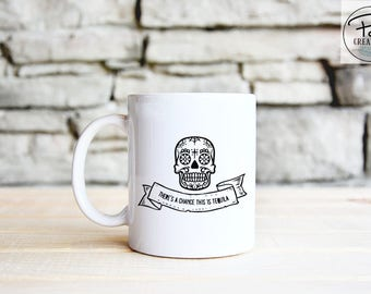Day of the Dead Mug - Tequila - Funny Mug - Sugar Skull - Mexican Style - There's a chance - Gift for her - Gift for him - Skull Mug