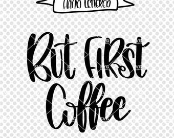 But first coffee svg, Coffee SVG, but first, coffee SVG, Digital cut file, quote svg, hand lettered svg, coffee cut file, commercial use OK