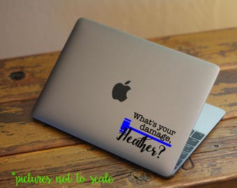 """FREE SHIPPING! - What's your damage, Heather? inspired by Heathers the Musical 4"""" decal 