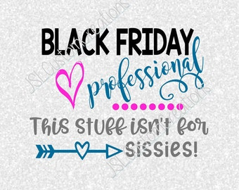 Black Friday Professional SVG, dxf, EPS, PNG File for Silhouette, Cricut, Vectors, Thanksgiving, Shopping, This Stuff isn't for Sissies