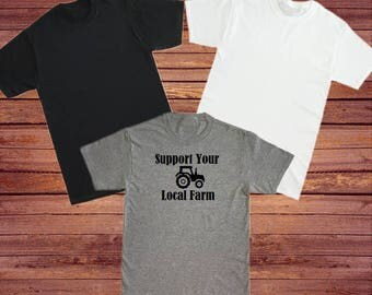 Support your Local Farm tshirt, No Farms No Food Shirt, Farm tshirt, Farm Use, Farmer shirt, Support Your Local Farmer shirt,