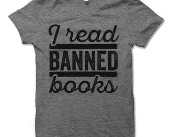 I Read Banned Books Shirt. Funny T Shirt For Men and Women. Bookworm Nerd Shirt.