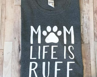 Mom Life Is Ruff - Dog Mom Shirt