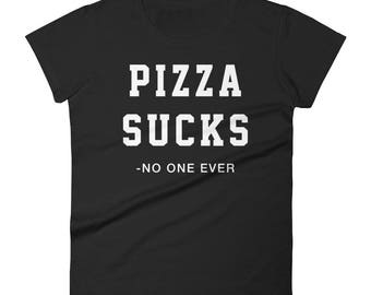 Pizza Sucks (- No One Ever) - Women's short sleeve t-shirt - Funny, Food, Pizzalover, Foodie, Pineapple, Gift Idea, Beautiful