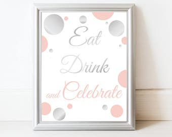 Eat Drink and Celebrate Sign ~ Silver Pink Baby Shower ~Baby Girl Shower ~ Polka Dot Party Printable Signs 21SilverP